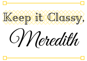 Keep it Classy, Meredith