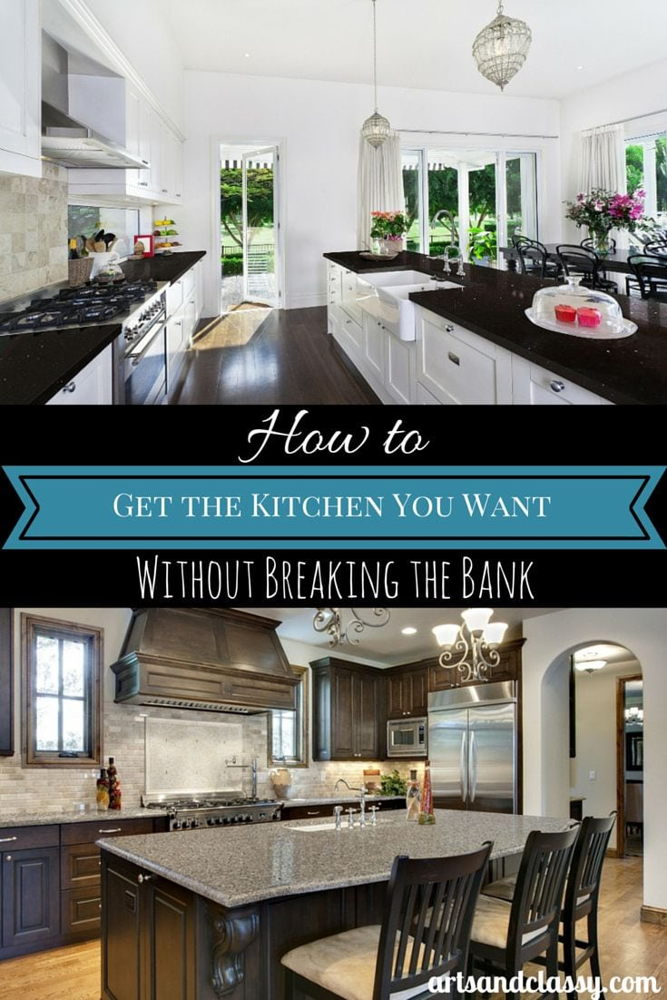 How to Get the Kitchen You Want Without Breaking the Bank at www.artsandclassy.com