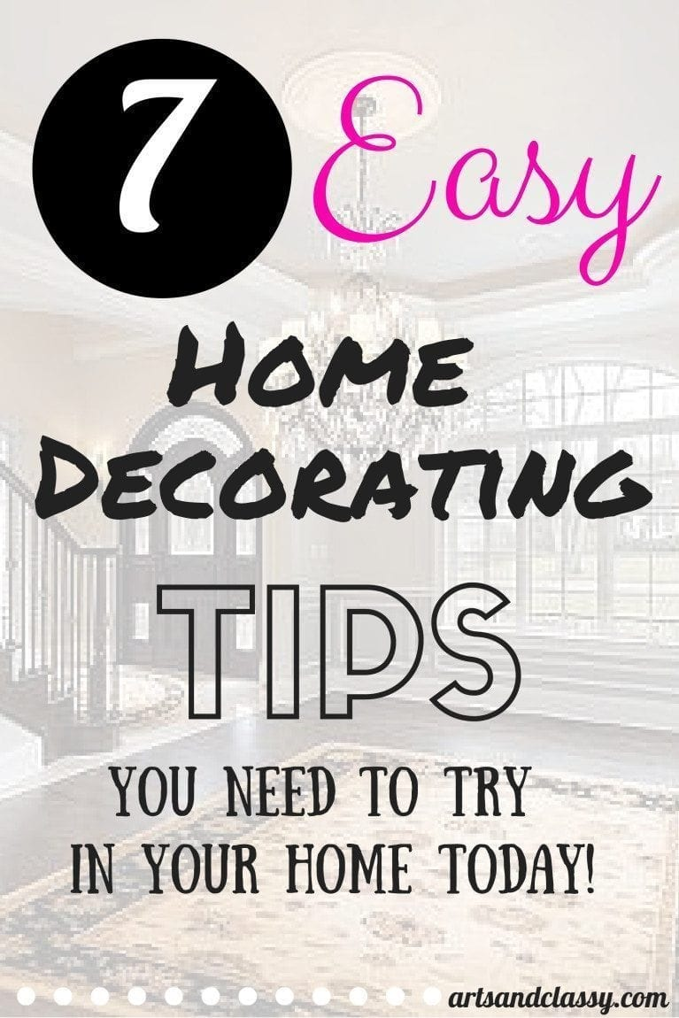 7 Easy Home Decorating Tips that you need to try in your home to make your space feel more polished and professionally decorated via www.artsandclassy.com