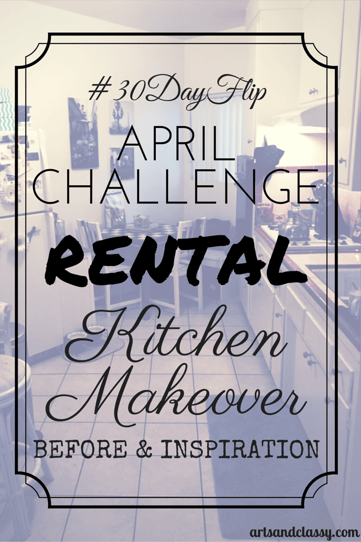 #30DayFlip April Challenge Rental Kitchen Makeover - Before and Inspiration via www.artsandclassy.com