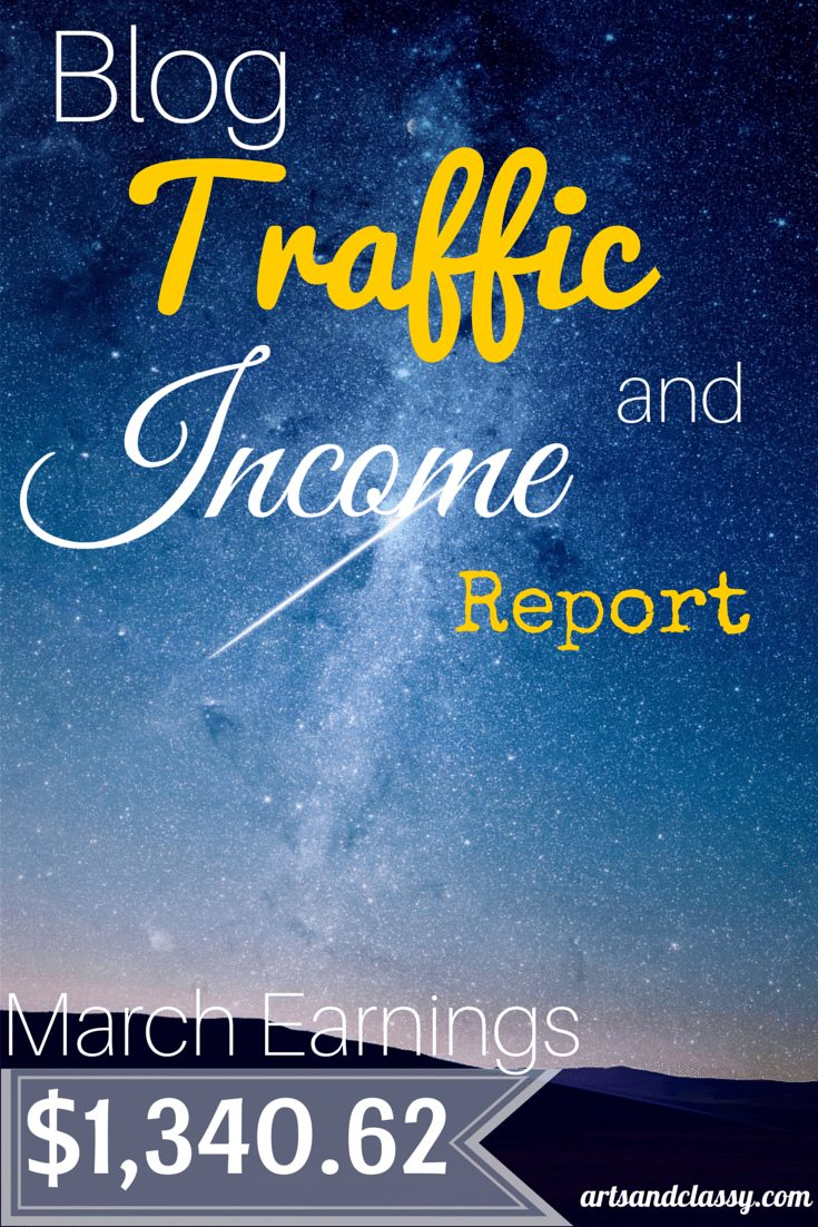 Blog Traffic & Income Report - March Earnings How I made $1,340.62! I am showing how I did it on the blog www.artsandclassy.com