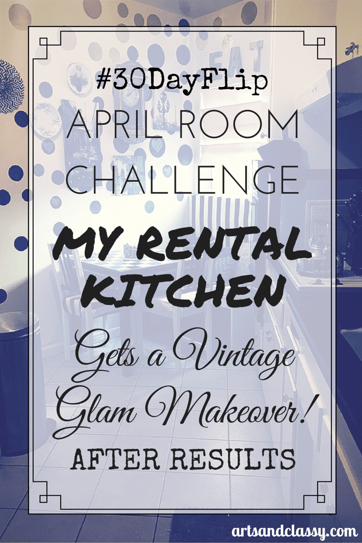 #30DayFlip April Room Challenge - My Rental Kitchen Get's a Vintage Glam Makeover! The after results are being shown to the world at www.artsandclassy.com