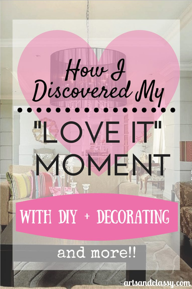 """How I discovered my """"love it"""" moment with DIY + Decorating and more via www.artsandclassy.com"""