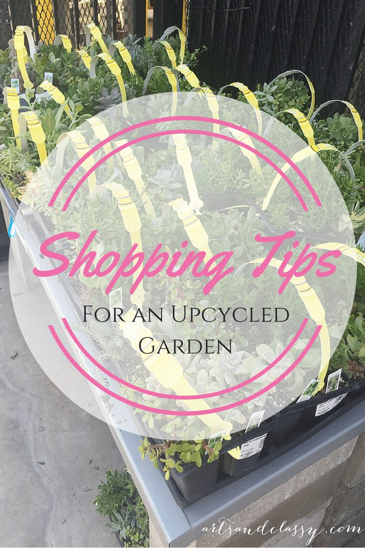 Shopping Tips for an upcycled garden via www.artsandclassy.com