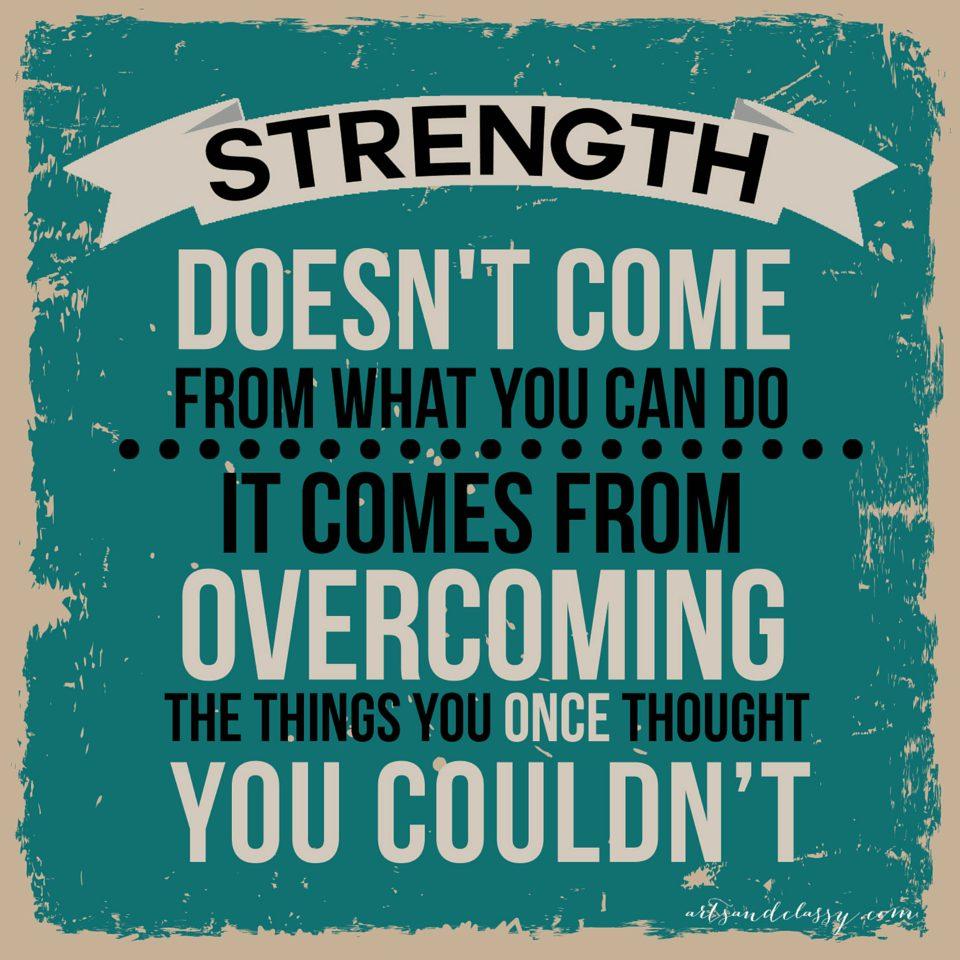 Typography Quote Art - Strength doesn't come from what you can do over ar artsandclassy.com