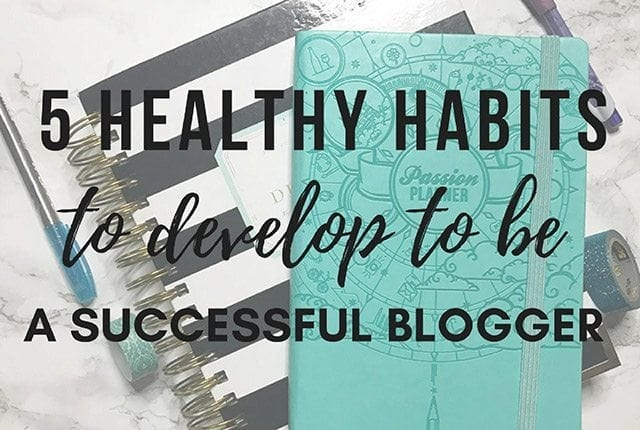 5 Healthy Habits to Develop as a Blogger