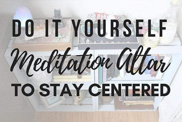 DO IT YOURSELF MEDITATION ALTAR TO STAY CENTERED - If you deal with anxiety or stress, this is the DIY for you!